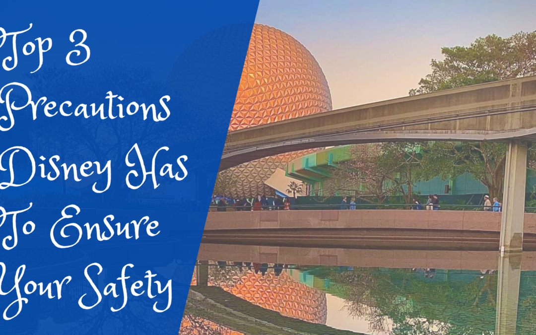 Top 3 Disney Precautions To Ensure Your Safety