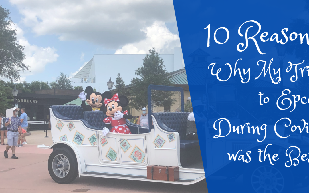 10 Reasons Why My Trip to Epcot During COVID was the BEST