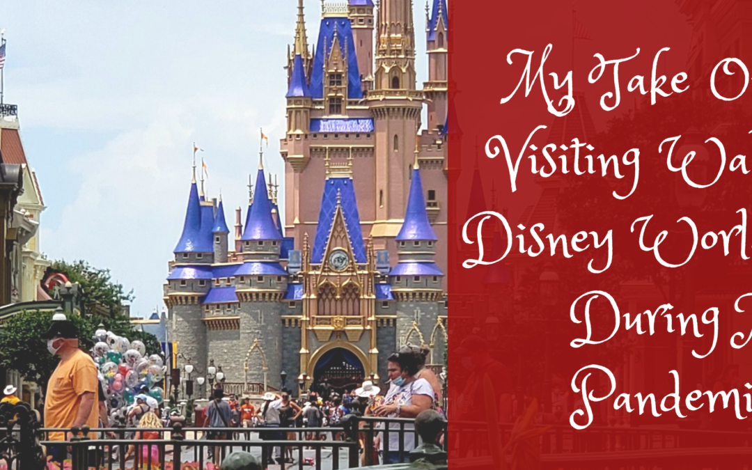 My Take On Visiting Walt Disney World During A Pandemic