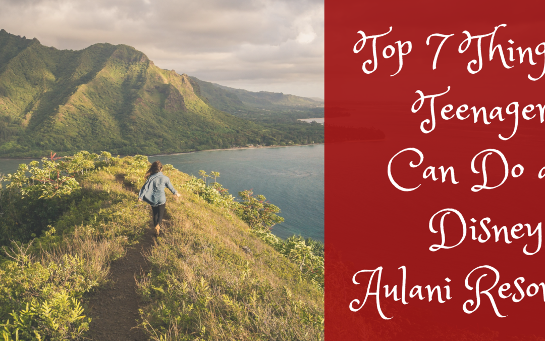 Top 7 Things Teenagers Can Do at Disney's Aulani Resort