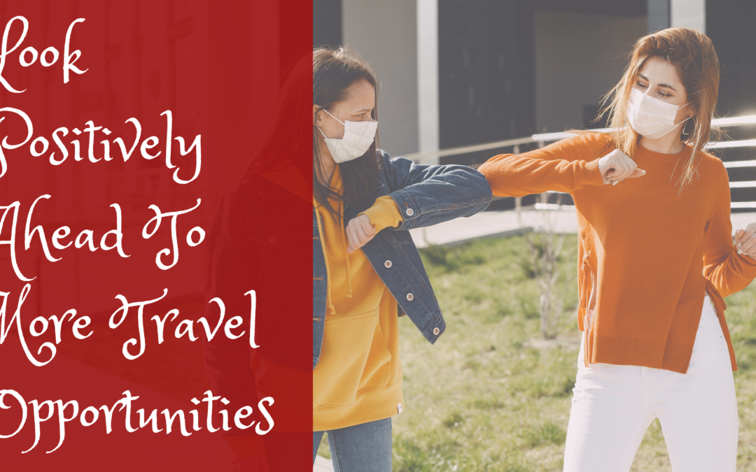 Look Positively Ahead To More Travel Opportunities
