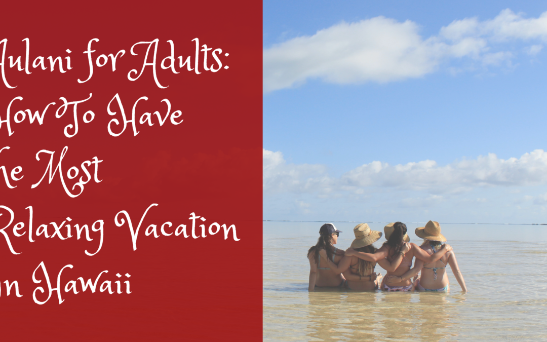 Aulani for Adults: How To Have the Most Relaxing Vacation In Hawaii