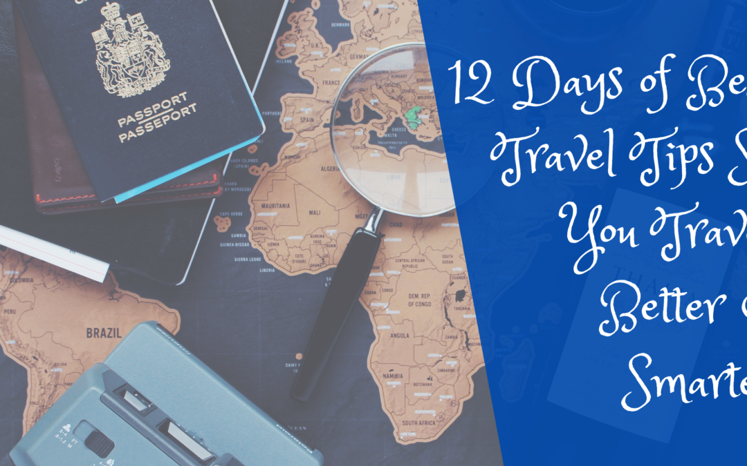 12 Days of Best Travel Tips So You Travel Better & Smarter