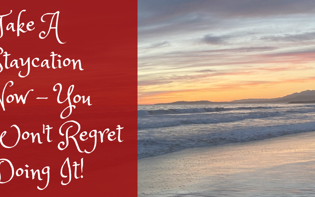 Take A Staycation Now – You Won't Regret Doing It!