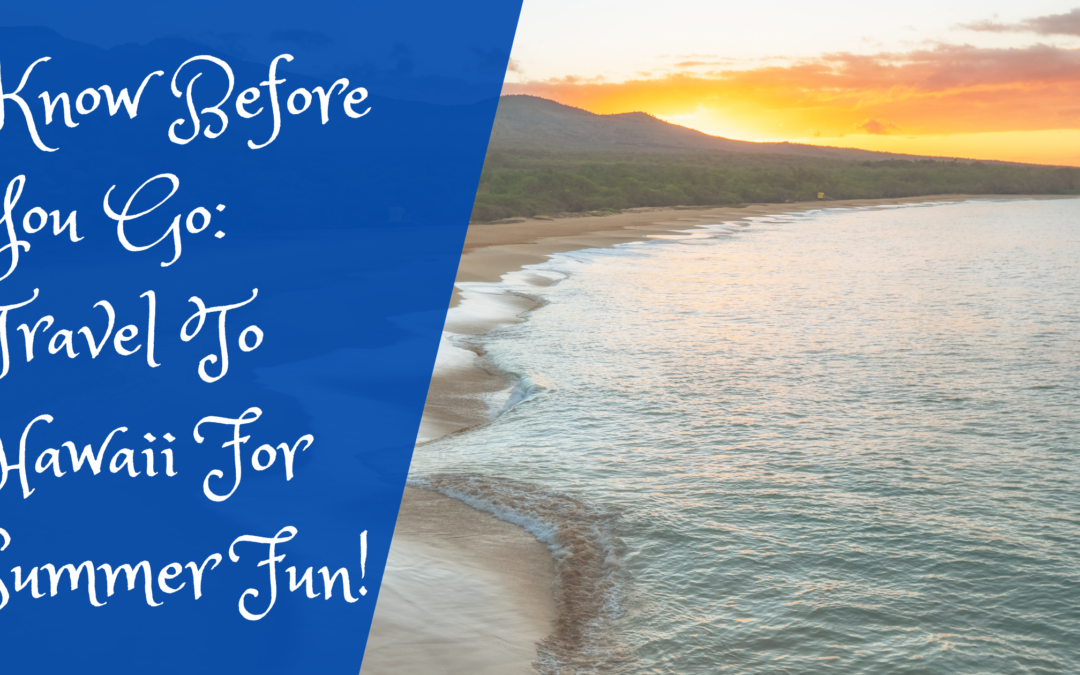 Know Before You Go: Travel To Hawaii For Summer Fun!