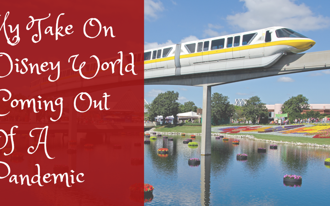 My Take On Disney World Coming Out Of A Pandemic