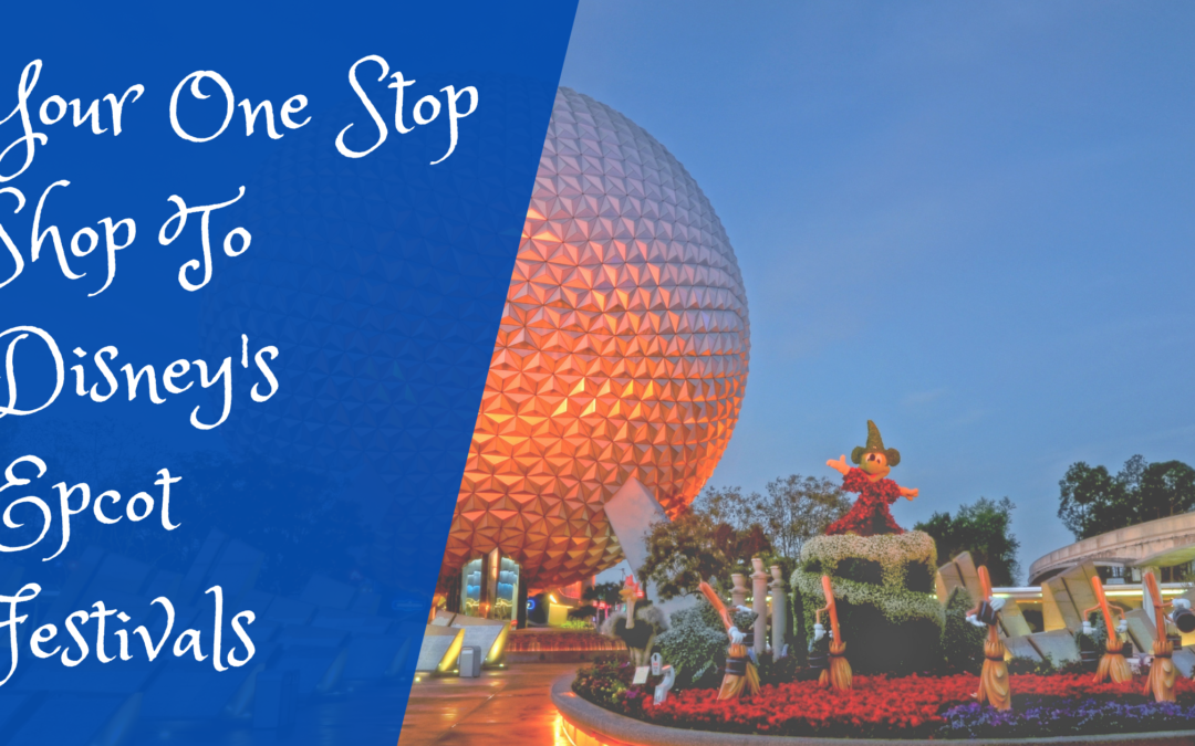 Your One-Stop Shop To Disney's Epcot Festivals