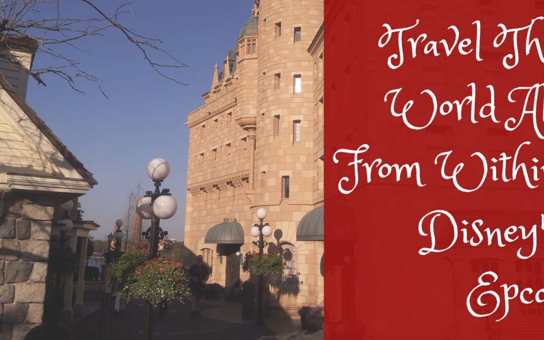 Travel The World All From Within Disney's Epcot